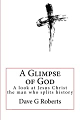 AGOG: A Glimpse of God: Straight talk about the man who splits history: Jesus Christ Kindle Edition