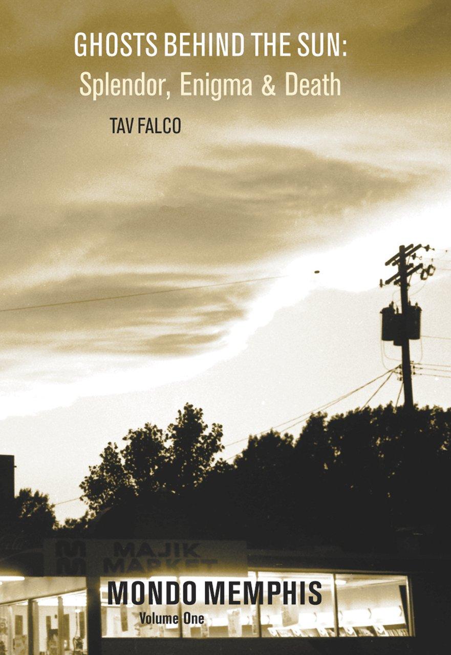 Download Ghosts Behind the Sun: Splendor, Enigma & Death: Mondo Memphis Volume 1 pdf