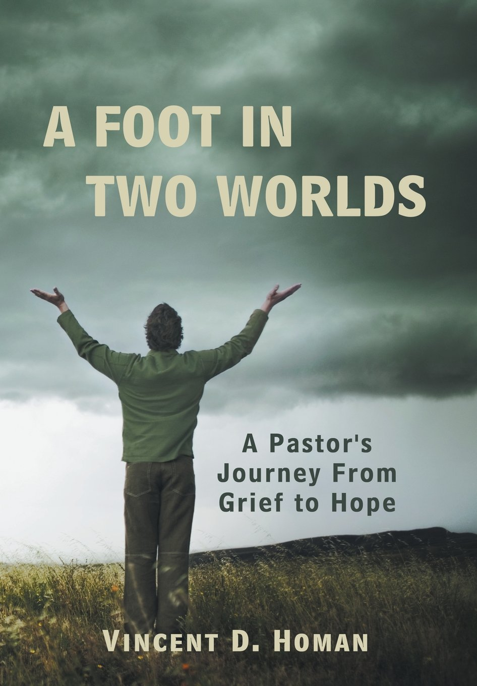 A Foot in Two Worlds: A Pastor's Journey from Grief to Hope ebook