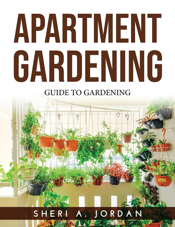Apartment Gardening: Guide To Gardening