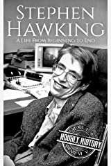 Stephen Hawking: A Life From Beginning to End (Biographies of Physicists Book 4) Kindle Edition