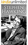 Stephen Hawking: A Life From Beginning to End (Biographies of Physicists Book 4)