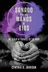 Sanado por las manos de Dios: Mi viaje a través de la vida (Spanish Edition) Paperback