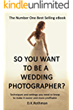 So You Want To Be A Wedding Photographer?: Techniques and Settings You Need to Know to Make it Easier and More Profitable (English Edition)