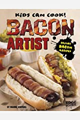 Bacon Artist: Savory Bacon Recipes (Kids Can Cook!) Library Binding