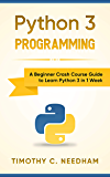 Python 3 Programming: A Beginner Crash Course Guide to Learn Python 3 in 1 Week (English Edition)