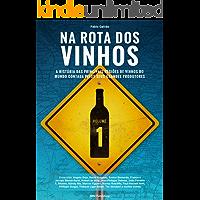 Na Rota dos Vinhos: A história das principais regiões de vinhos do mundo contada pelos seus grandes produtores.