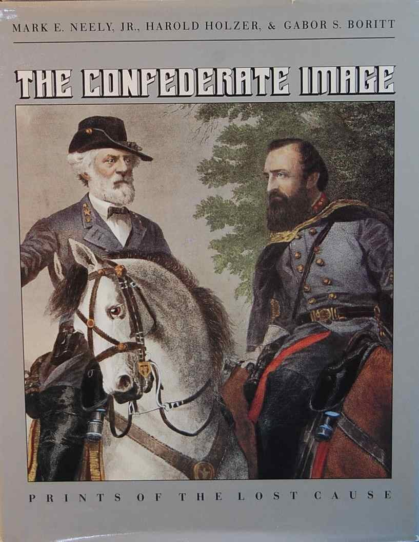 The Confederate Image: Prints of the Lost Cause (Civil War America)