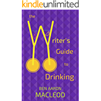 The Writer's Guide to Drinking: A hilarious new autobiography mixing comedy, writing and alcohol in over 40 detailed recipes