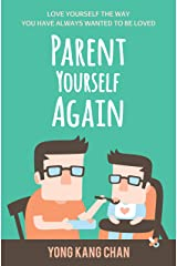 Parent Yourself Again: Love Yourself the Way You Have Always Wanted to Be Loved (Self-Compassion Book 3) Kindle Edition