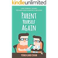 Parent Yourself Again: Love Yourself the Way You Have Always Wanted to Be Loved (Self-Compassion Book 3)