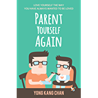 Parent Yourself Again: Love Yourself the Way You Have Always Wanted to Be Loved (Self-Compassion Book 3) (English…