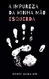 A Impureza da Minha Mão Esquerda (Portuguese Edition)
