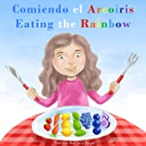 Comiendo el Arcoíris - Eating the Rainbow: A Bilingual Spanish English Book for Learning Food and Colors (Spanish Edition)