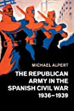 The Republican Army in the Spanish Civil War, 1936–1939