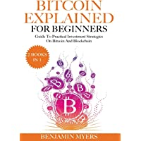 (2Books in 1) Bitcoin Explained For Beginners: Guide To Practical Investment Strategies On Bitcoin and Blockchain