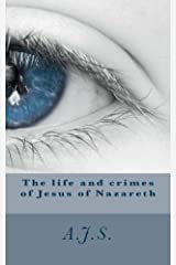The life and crimes of Jesus of Nazareth Kindle Edition