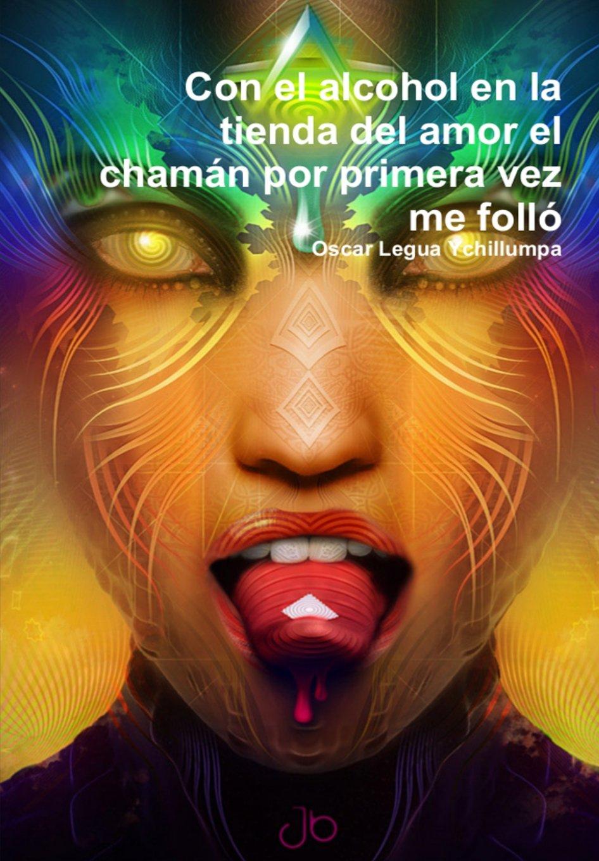 Read Online Con el alcohol en la tienda del amor el chamán por primera vez me folló (Spanish Edition) pdf
