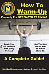 How To Warm-Up Properly For Strength Training: A Complete Guide To Unlocking Your Strength Before Every Workout! (Plans for Powerlifting, ... STRENGTH WARRIOR Workout Routine - Series) Paperback