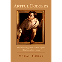 Artful Dodgers: Reconceiving the Golden Age of Children's Literature