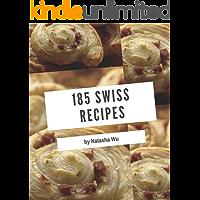 185 Swiss Recipes: An Inspiring Swiss Cookbook for You