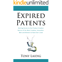 Expired Patents: Gaining Access to the Product Creation Genius of the Most Creative, Innovative Men and Women to Have Ever Lived