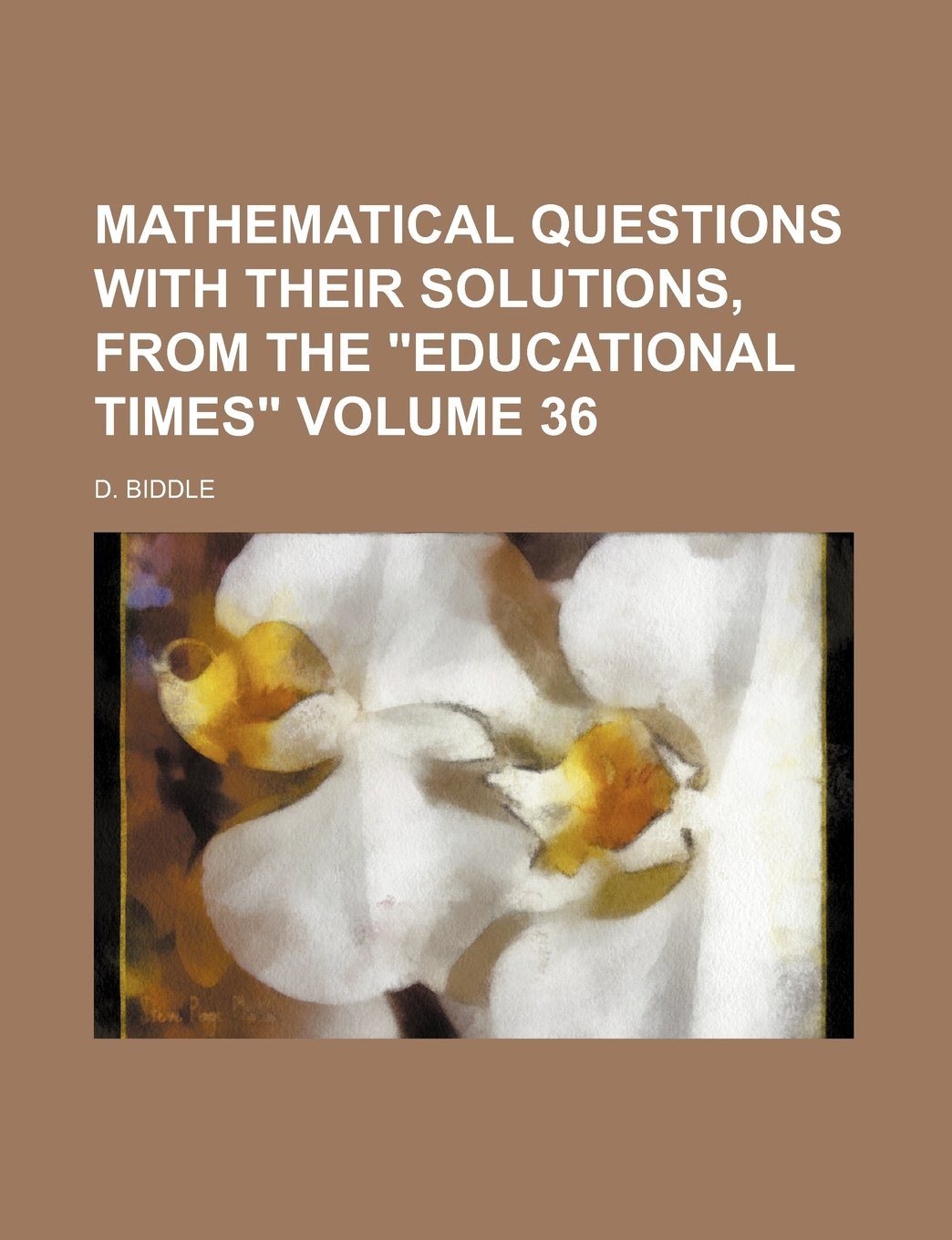 "Mathematical questions with their solutions, from the ""Educational times"" Volume 36 ebook"