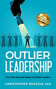 Outlier Leadership - The 5 No Excuses Habits of Outlier Leaders (English Edition)