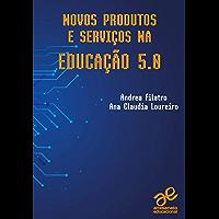 Novos produtos e serviços na Educação 5.0 (Tecnologia Educacional)