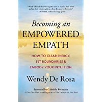 Becoming an Empowered Empath: How to Clear Energy, Set Boundaries & Embody Your Intuition (English Edition)