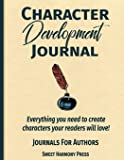 Character Development Journal: Everything you need to create characters your readers will love - Writers Log and Workbook (Journals for Authors)