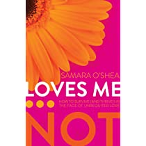 Loves Me Not How To Survive And Thrive In The Face Of Unrequited Love O Shea Samara 9780984954384 Amazon Com Books