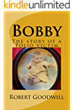 Bobby: The story of a Polio victim. (English Edition)