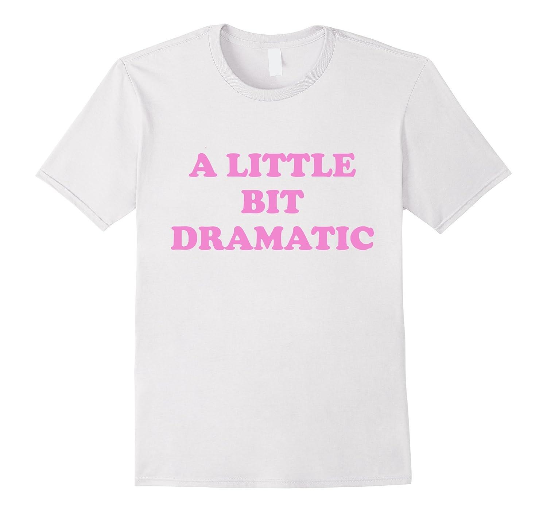 A Little Bit Dramatic - Sassy Pink T-Shirt-T-Shirt