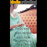 Enquanto meu noivo não vem: Tanny Winer (Amores Desavisados Livro 2)