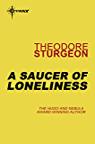 A Saucer of Loneliness (The Complete Stories of Theodore Sturgeon Book 7)