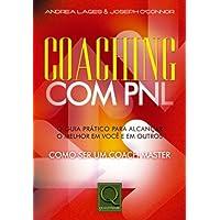 Coaching com PNL. Guia Prático Para Alcançar o Melhor em Você: o guia prático para alcançar o melhor em você e em outros