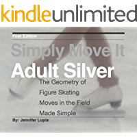 Simply Move It Adult Silver: A Workbook for Figure Skating Moves in the Field, Made Simple (English Edition)