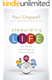 Stewarding Life: One Lifetime, Limited Resources, Eternal Priorities