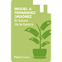 El Futuro de la Banca: Dinero Seguro y Desregulación del Sistema Financiero (Flash Ensayo) (Spanish Edition)