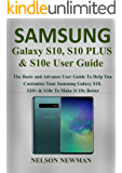 Samsung Galaxy S10, S10+ & S10e User Guide: The Basic and Advance User Guide to Help You Customize your Samsung Galaxy S10, S10+ & S10e to Make it 10x Better