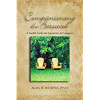 Companioning the Bereaved: A Soulful Guide for Counselors & Caregivers (English Edition)