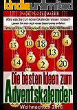Die besten Ideen zum Adventskalender: Witzige Ideen, Anregungen, Tipps und Geschichtliches zum Adventskalender