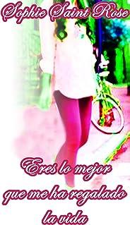 Eres lo mejor que me ha regalado la vida (Spanish Edition)