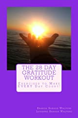 The 28 Day Gratitude Workout: Exercises to Make EVERY Day Count! Kindle Edition