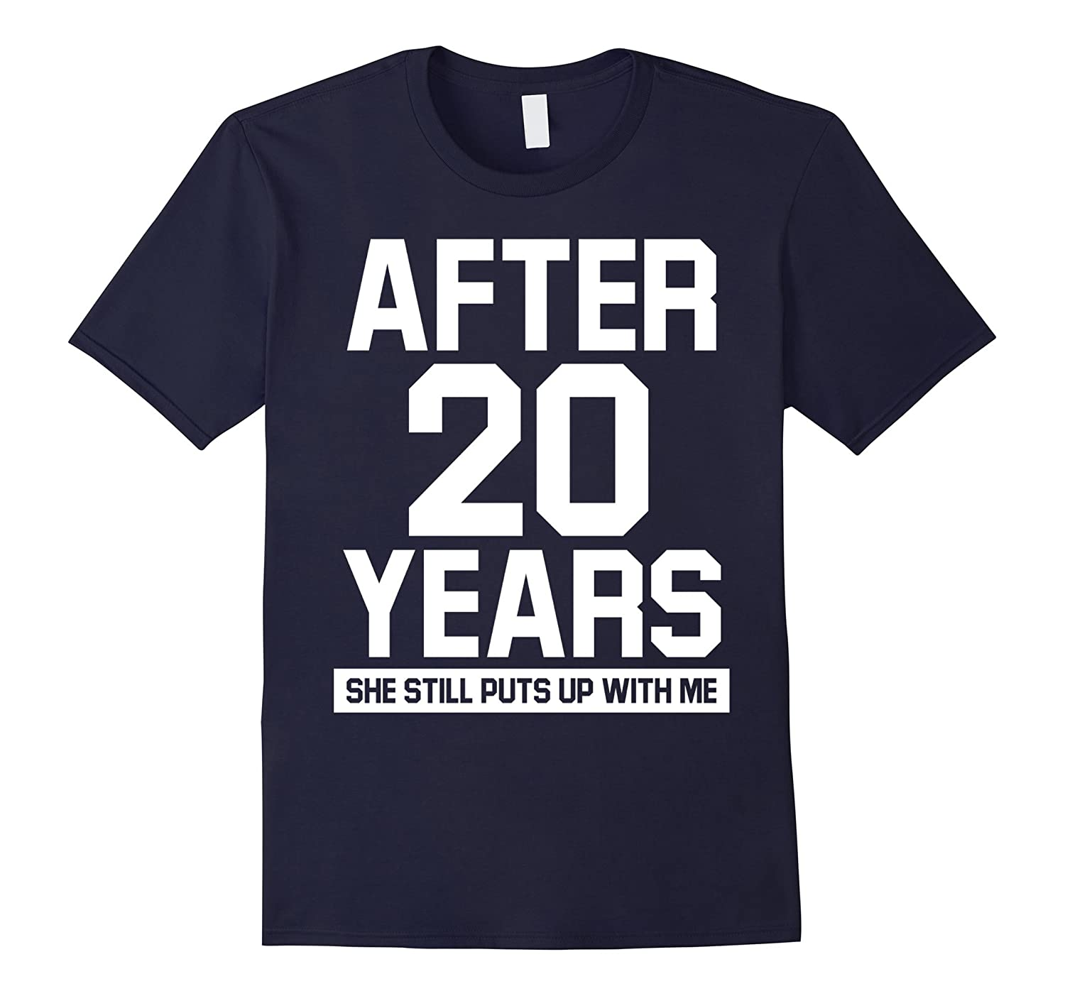 After 20 years she still puts up with me shirt-TH