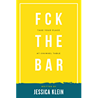 Fck The Bar: Take Your Place at Counsel Table