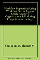 Workflow Imperative: Using Workflow Technology to Create Adaptive Organizations & Enduring Competitive Advantage Paperback