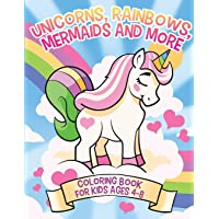 Unicorns, Rainbows, Mermaids and More: Coloring Book for Kids Ages 4-8 (Coloring Books for Kids)