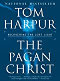 The Pagan Christ : Recovering the Lost Light